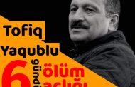 Tofiq Yaqublu altıncı gündür aclığı davam etdirir