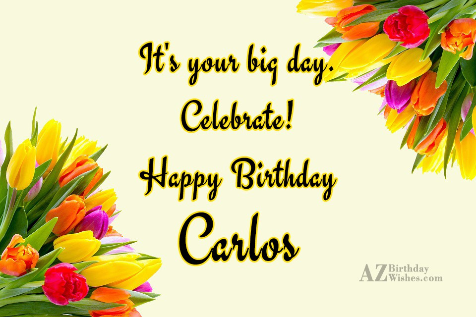 Happy Birthday Carlos