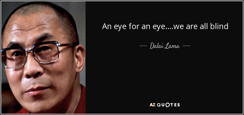 "Image result for ""An eye for an eye….we are all blind"" – Dalai Lama"