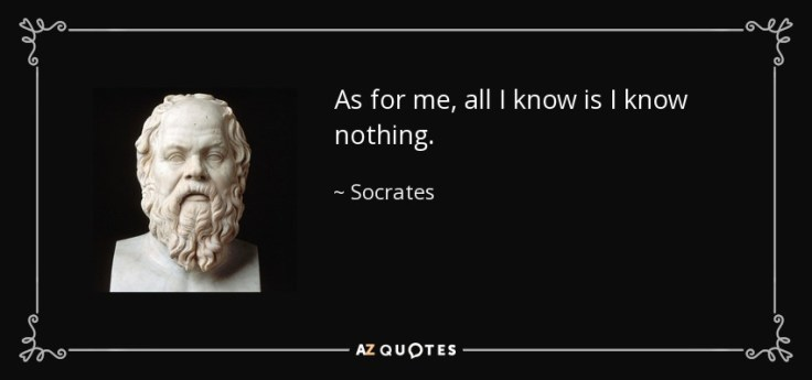 Socrates quote: As for me, all I know is I know nothing.