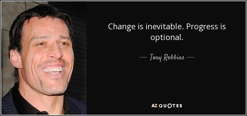 "Image result for Tony Robbins - ""Change is inevitable. Progress is optional"""