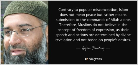 Contrary to popular misconception, Islam does not mean peace but rather means submission to the commands of Allah alone. Therefore, Muslims do not believe in the concept of freedom of expression, as their speech and actions are determined by divine revelation and not based on people's desires. - Anjem Choudary
