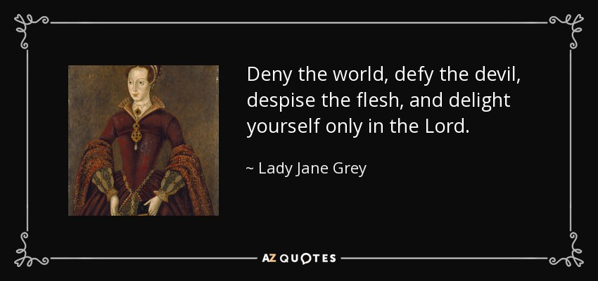 https://i1.wp.com/www.azquotes.com/picture-quotes/quote-deny-the-world-defy-the-devil-despise-the-flesh-and-delight-yourself-only-in-the-lord-lady-jane-grey-69-72-82.jpg