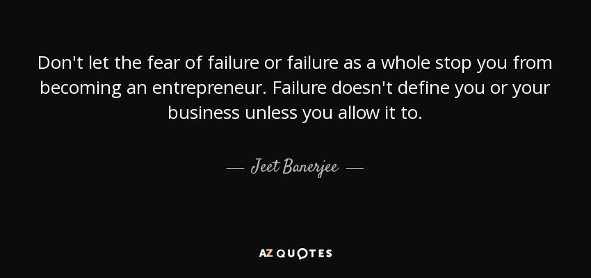 Jeet Banerjee quote: Don't let the fear of failure or failure as a...