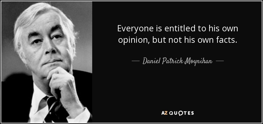 Image result for Everyone is entitled to his own opinion, but not his own facts.