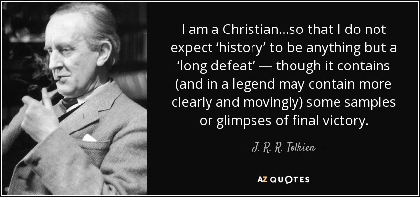 Image result for jrr tolkien quotes about history