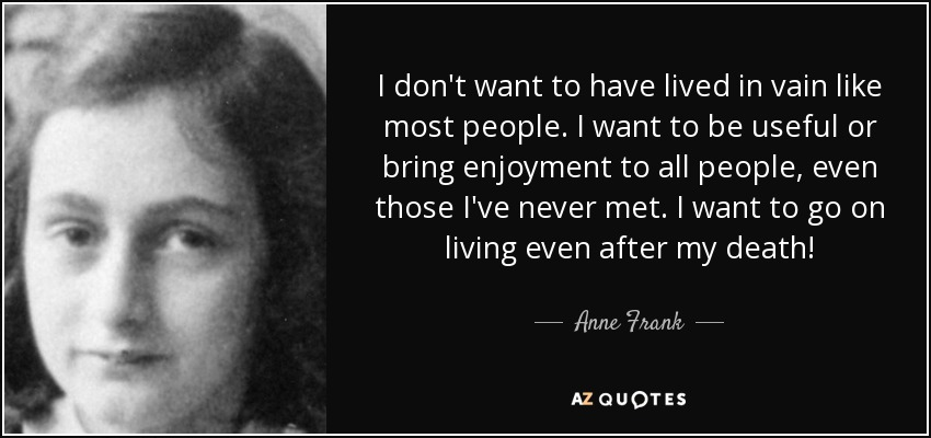 Image result for anne frank quotes i don't want to have lived