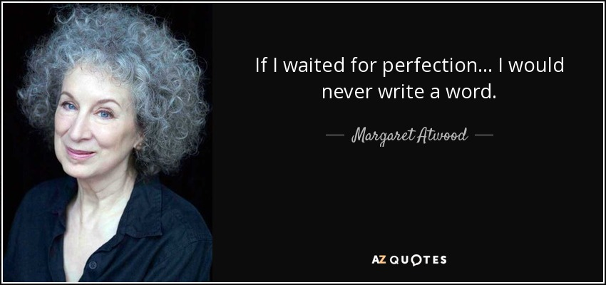 Image result for margaret atwood if i waited for perfection