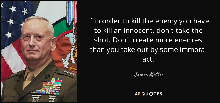 James Mattis Quote If In Order To Kill The Enemy You Have