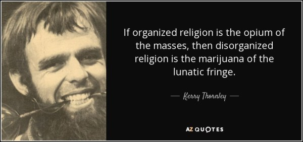 Kerry Thornley quote: If organized religion is the opium ...