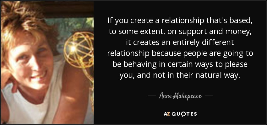 Anne Makepeace Quote If You Create A Relationship That S Based To Some Extent