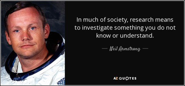 Neil Armstrong quote: In much of society, research means ...