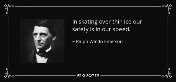 Ralph Waldo Emerson quote: In skating over thin ice our safety is in our...
