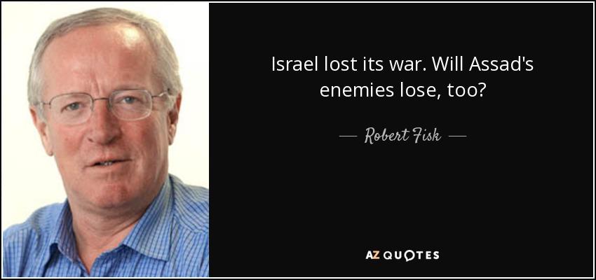 Israel lost its war. Will Assad's enemies lose, too? - Robert Fisk