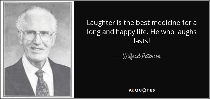 https://i1.wp.com/www.azquotes.com/picture-quotes/quote-laughter-is-the-best-medicine-for-a-long-and-happy-life-he-who-laughs-lasts-wilferd-peterson-137-3-0322.jpg