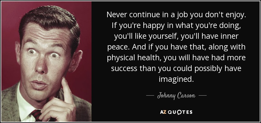 Johnny Carson Quote Never Continue In A Job You Dont