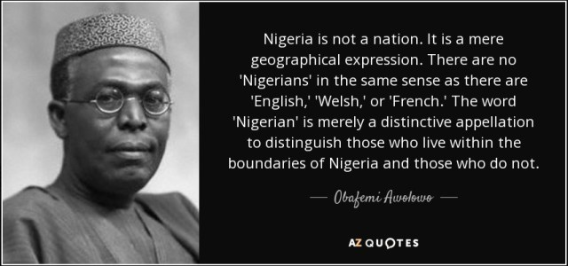https://i1.wp.com/www.azquotes.com/picture-quotes/quote-nigeria-is-not-a-nation-it-is-a-mere-geographical-expression-there-are-no-nigerians-obafemi-awolowo-64-67-31.jpg?resize=640%2C300