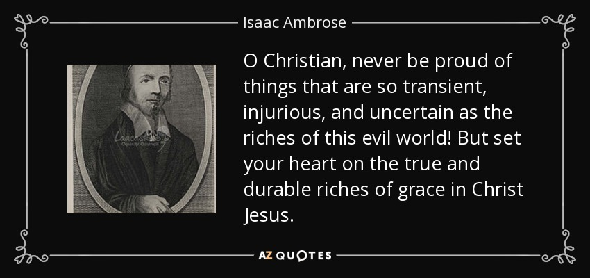 https://i1.wp.com/www.azquotes.com/picture-quotes/quote-o-christian-never-be-proud-of-things-that-are-so-transient-injurious-and-uncertain-as-isaac-ambrose-92-88-69.jpg