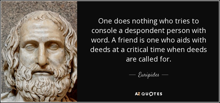 https://i1.wp.com/www.azquotes.com/picture-quotes/quote-one-does-nothing-who-tries-to-console-a-despondent-person-with-word-a-friend-is-one-euripides-9-13-59.jpg