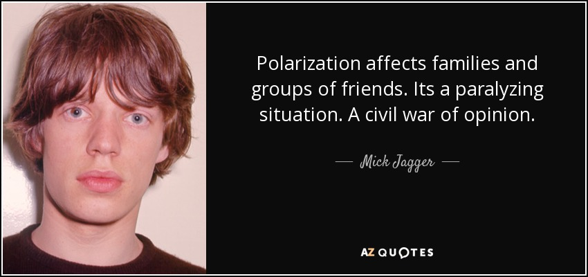 https://i1.wp.com/www.azquotes.com/picture-quotes/quote-polarization-affects-families-and-groups-of-friends-its-a-paralyzing-situation-a-civil-mick-jagger-69-76-13.jpg