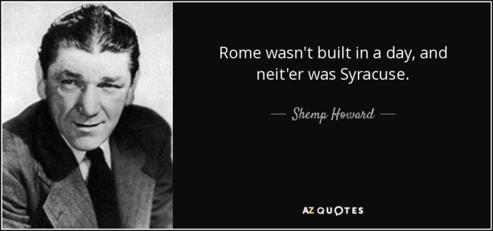 Shemp Howard Quote Rome Wasn T Built In A Day And Neit Er Was Syracuse