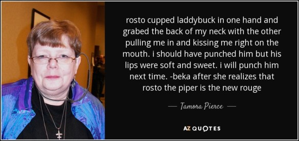 Tamora Pierce quote  rosto cupped laddybuck in one hand and grabed     rosto cupped laddybuck in one hand and grabed the back of my neck with the  other
