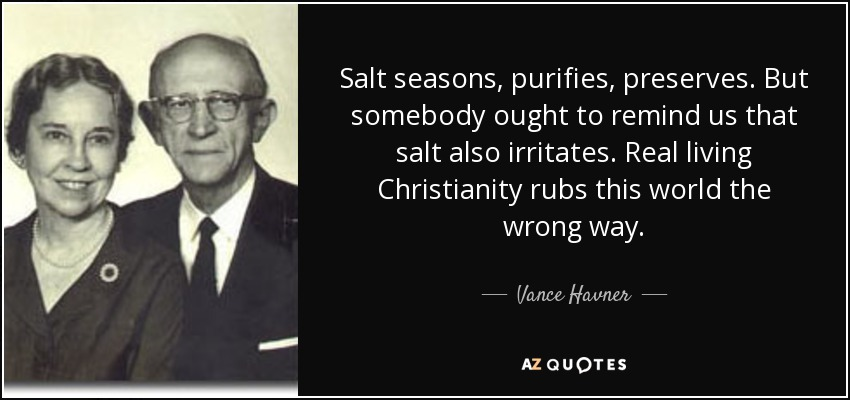 https://i1.wp.com/www.azquotes.com/picture-quotes/quote-salt-seasons-purifies-preserves-but-somebody-ought-to-remind-us-that-salt-also-irritates-vance-havner-118-47-86.jpg