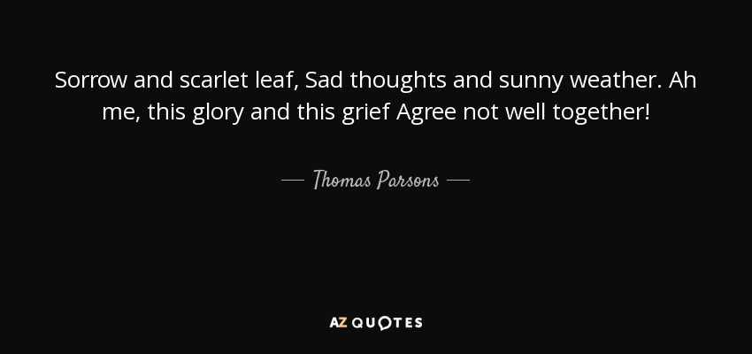 Thomas Parsons Quote Sorrow And Scarlet Leaf Sad Thoughts And Sunny Weather Ah