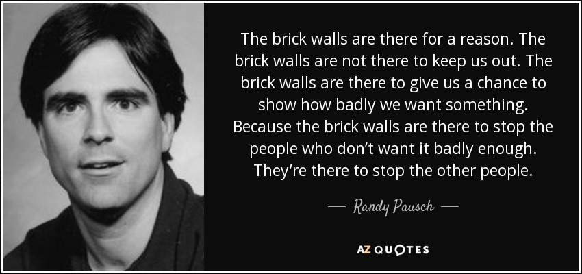 https://i1.wp.com/www.azquotes.com/picture-quotes/quote-the-brick-walls-are-there-for-a-reason-the-brick-walls-are-not-there-to-keep-us-out-randy-pausch-35-67-71.jpg