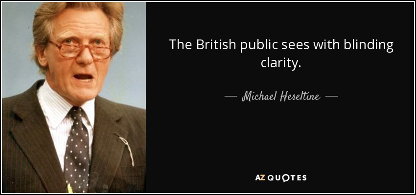 The British public sees with blinding clarity. - Michael Heseltine