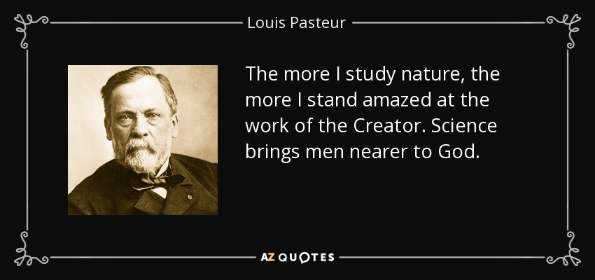 https://i1.wp.com/www.azquotes.com/picture-quotes/quote-the-more-i-study-nature-the-more-i-stand-amazed-at-the-work-of-the-creator-science-brings-louis-pasteur-57-55-14.jpg