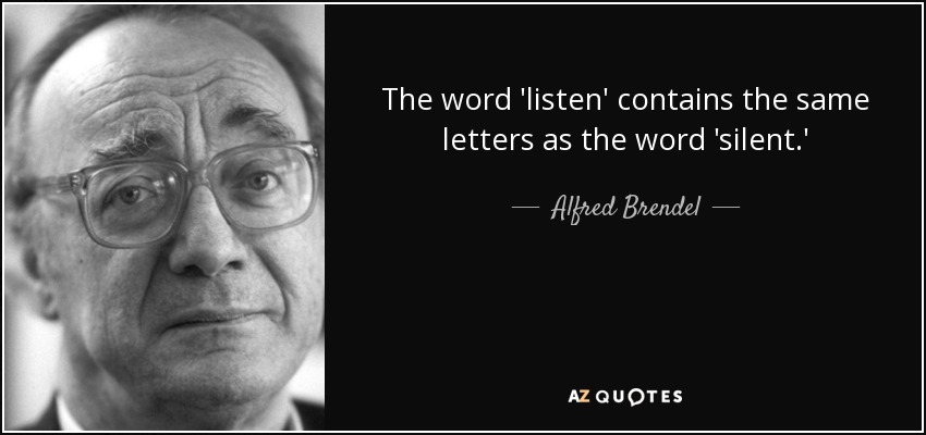 https://i1.wp.com/www.azquotes.com/picture-quotes/quote-the-word-listen-contains-the-same-letters-as-the-word-silent-alfred-brendel-55-9-0958.jpg