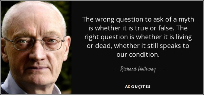 Richard Holloway quote: The wrong question to ask of a myth is ...