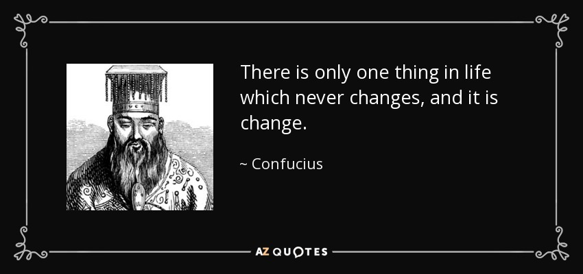 Image result for there is only one thing in life that never changes and it is change confucius