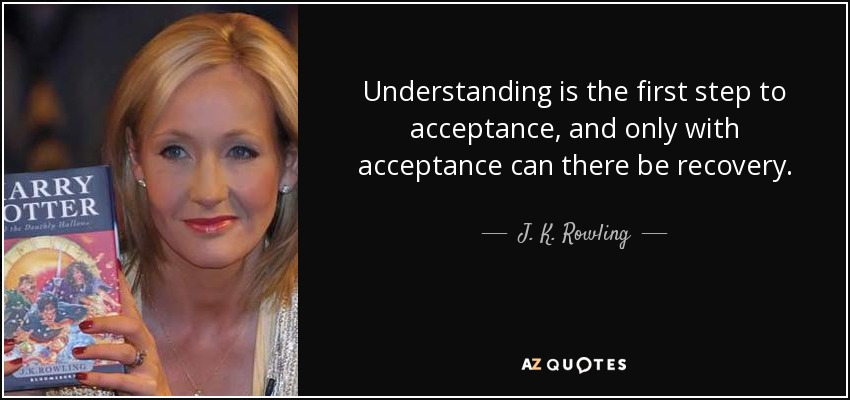 Image result for j.k rowling quote - understanding is the first step to acceptance