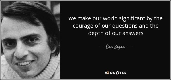 Carl Sagan quote: we make our world significant by the ...