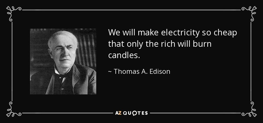 Thomas A Edison Quote We Will Make Electricity So Cheap