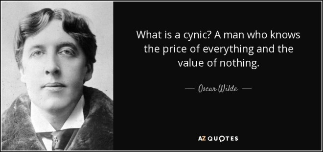 Oscar Wilde quote: What is a cynic? A man who knows the price...