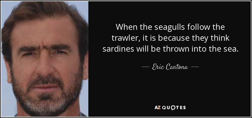 Subscribe to sky sports retro: Eric Cantona Quote When The Seagulls Follow The Trawler It Is Because They