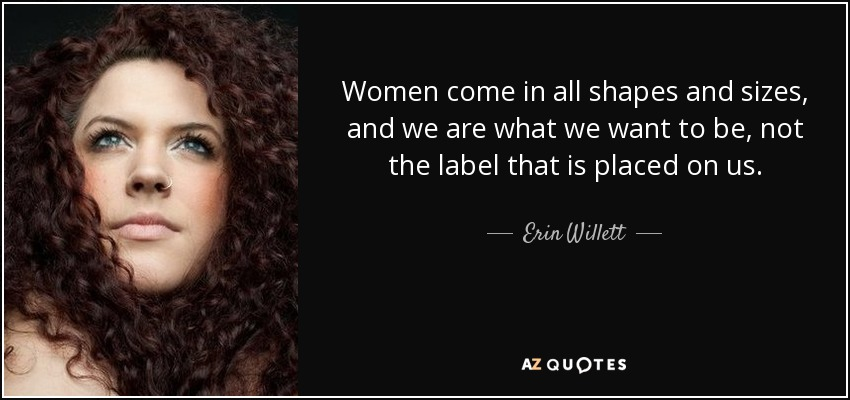 https://i1.wp.com/www.azquotes.com/picture-quotes/quote-women-come-in-all-shapes-and-sizes-and-we-are-what-we-want-to-be-not-the-label-that-erin-willett-148-24-18.jpg