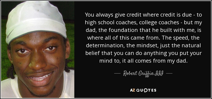 Robert Griffin III quote: You always give credit where credit is due - to...