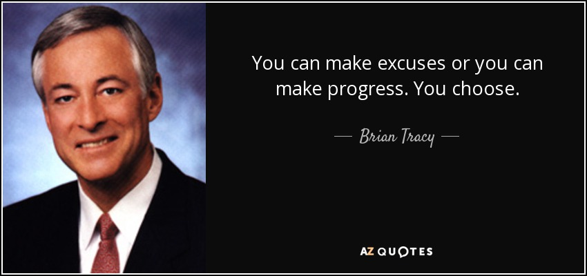 Image result for make progress not excuses quote brian tracy