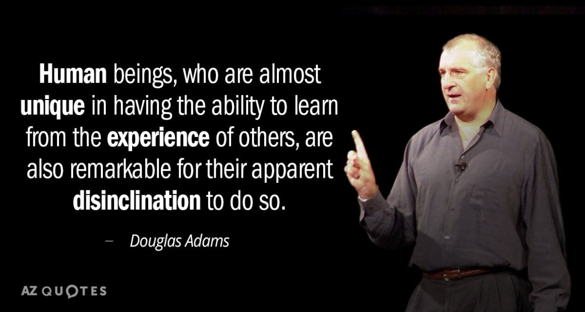 Douglas Adams quote: Human beings, who are almost unique in having ...