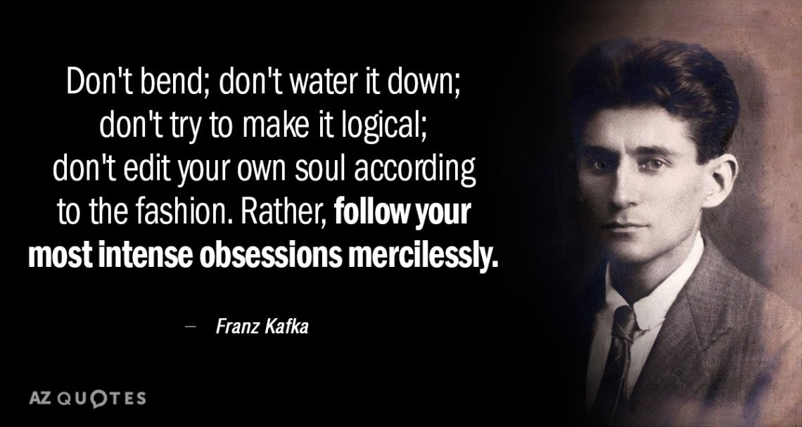 Franz Kafka Quote Dont Bend Dont Water It Down