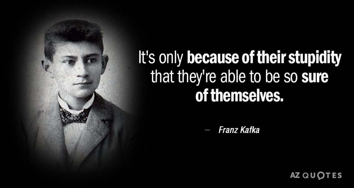 Franz Kafka Quote Its Only Because Of Their Stupidity That Theyre Able To