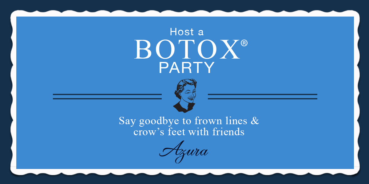 Host a BOTOX® Party at Azura Skin Care Center in Cary, NC!