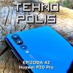 Tehnopolis 42: Huawei P20 Pro
