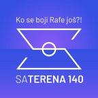 Sa terena 140: Ko se boji Rafe još?!
