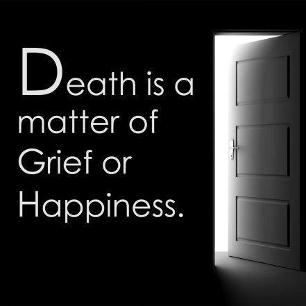 Death is a matter of grief and happiness
