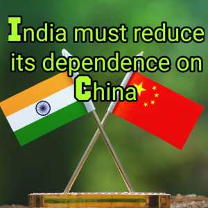 India must reduce its dependency on China
